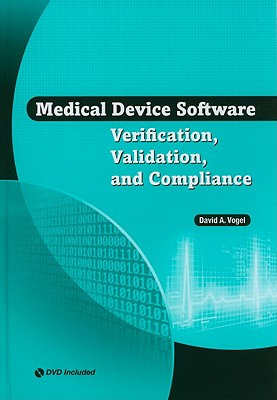 Medical Device Software Verification, Validation, and Compliance By Vogel, David A.